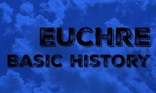 Basic Euchre History